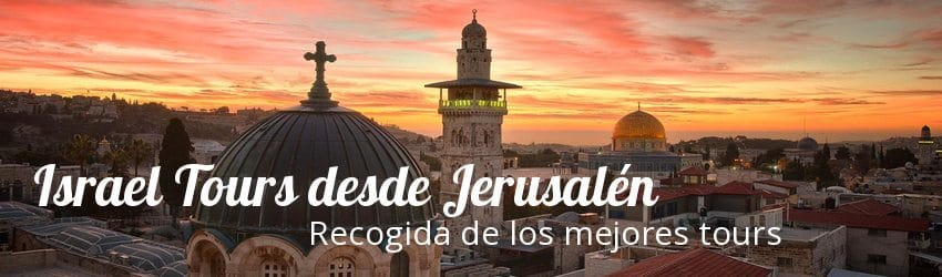 Israel tours desde Jerusalen